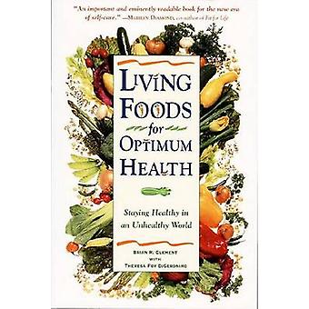 Living Foods for Optimum Health - Staying Healthy in an Unhealthy Worl