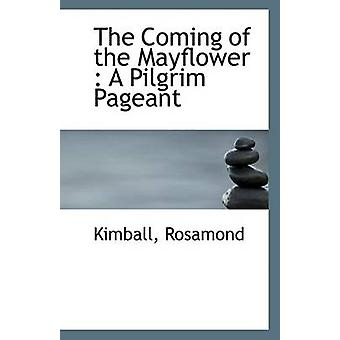 The Coming of the Mayflower - A Pilgrim Pageant by Kimball Rosamond -