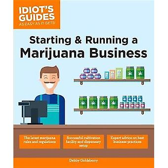 Starting & Running a Marijuana Business by Debby Goldsberry - 9781465