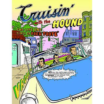 Cruisin' with the Hound - The Life and Times of Fred Toote by Spain Ro