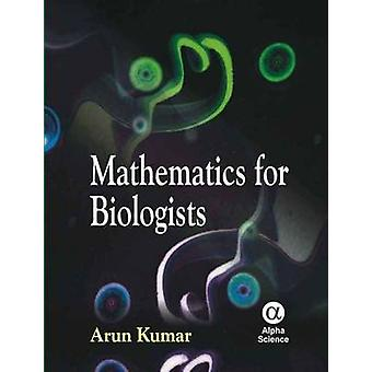 Mathematics for Biologists by Arun Kumar - 9781842655856 Book