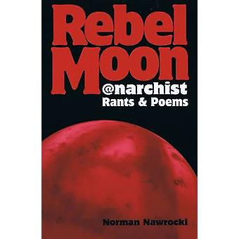 Rebel Moon - Anarchist Rants and Poems by Norman Nawrocki - 9781873176