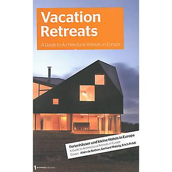Vacation Retreats - A Guide to Architectural Retreats in Europe by Jan