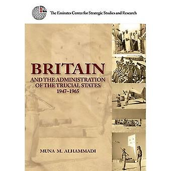 Britain and the Administration of the Trucial States - 1947-1965 by M