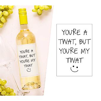 You're A Twat But You're My Twat Wine Bottle Label You're A Twat But You're My Twat Wine Bottle Label You're A Twat But You're My Twat Wine Bottle Label You'
