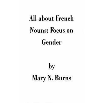 All about French Nouns Focus on Gender by Burns & Mary N.