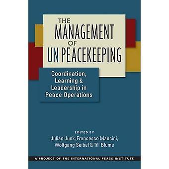 Management of UN Peacekeeping by Julian Junk