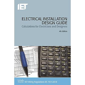 Electrical Installation Design Guide  Calculations for Electricians and Designers by The Institution of Engineering and Technology
