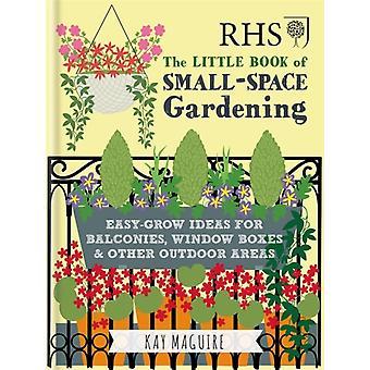 RHS lilla bok SmallSpace Trädgårdsskötsel Easygrow idéer för balkonger fönster boxar amp andra utomhusområden av Kay Maguire