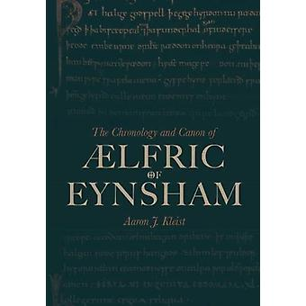 Chronology and Canon of AElfric of Eynsham by Aaron J Kleist