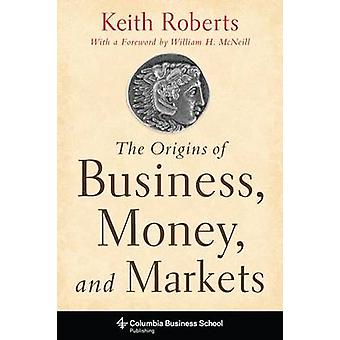 The Origins of Business Money and Markets by Roberts & Keith Roberts Proprietaries & Inc.