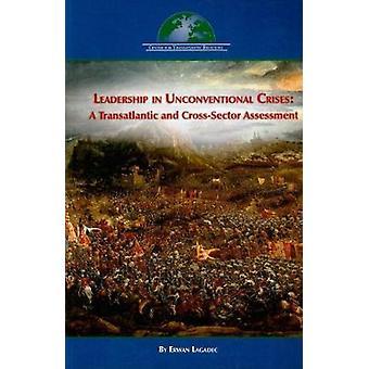 Leadership in Unconventional Crises by Erwan Lagadec