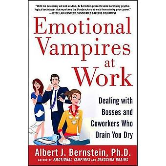 Emotional Vampires at Work Dealing with Bosses and Coworkers Who Drain You Dry by Albert Bernstein