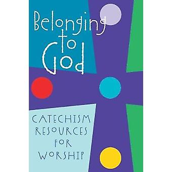 Belonging to God Catechism Resources for Worship by Geneva Press