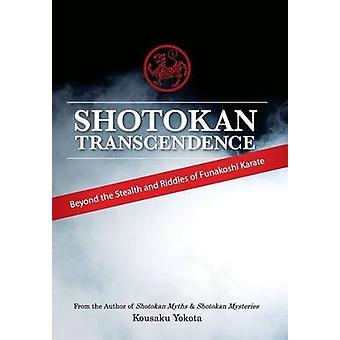 Shotokan Transcendence Beyond the Stealth and Riddles of Funakoshi Karate by Yokota & Kousaku