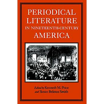 Periodical Literature in NineteenthCentury America by Price & Kenneth & M