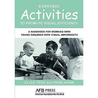 Everyday Activities to Promote Visual Efficiency A Handbook for Working with Young Children with Visual Impairments by Trief & Ellen