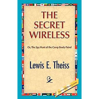 The Secret Wireless by Theiss & Lewis E.