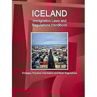 Iceland Immigration Laws and Regulations Handbook Strategic Practical Information and Basic Regulations by IBP & Inc.