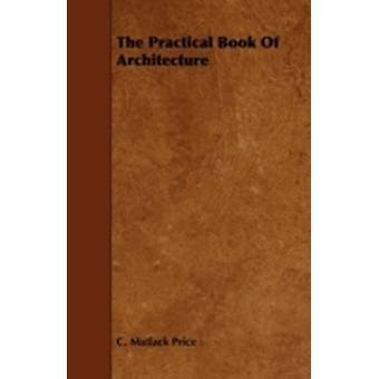 The Practical Book Of Architecture by Price & C. Matlack