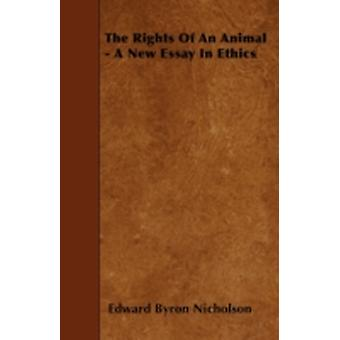 The Rights Of An Animal  A New Essay In Ethics by Nicholson & Edward Byron