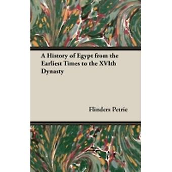 A History of Egypt from the Earliest Times to the Xvith Dynasty by Petrie & Flinders