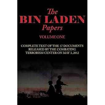 The Bin Laden PapersVolume One 17 Documents Released by the Combating Terrorism Center by Combating Terrorism Center