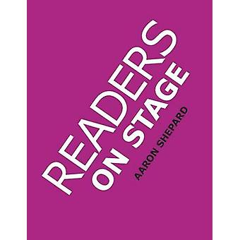 Readers on Stage Resources for Readers Theater or Readers Theatre With Tips Scripts and Worksheets or How to Use Simple Childrens Plays to Build Reading Fluency and Love of Literature by Shepard & Aaron
