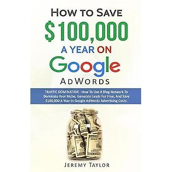 How to Save 100000 a Year on Google AdWords by Taylor & Jeremy