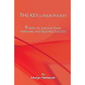 The Key in Your Pocket 9 Ways to Unlock Your Personal and Business Success by Pentecost & Martyn