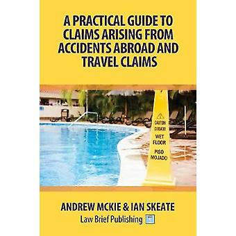 A Practical Guide to Claims Arising From Accidents Abroad and Travel Claims by Mckie & Andrew