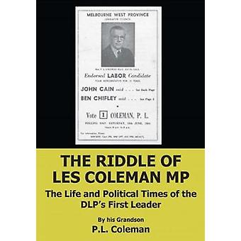 THE RIDDLE OF LES COLEMAN MP The Life and Political Times of the DLPs First Leader by Coleman & Les