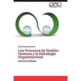 Los Procesos de Gestin Humana y la Estrategia Organizacional par Aguilera Castro Adriana