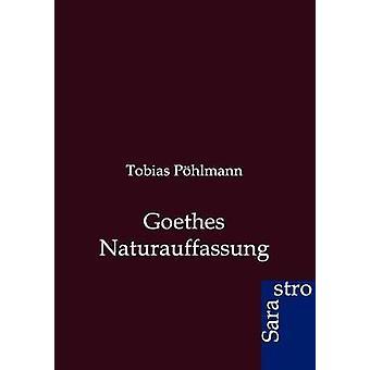 Goethes Naturauffassung by Phlmann & Tobias