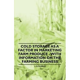 Cold Storage as a Factor in Marketing Farm Produce  With Information on the Farming Business by Weld & L. D. H.