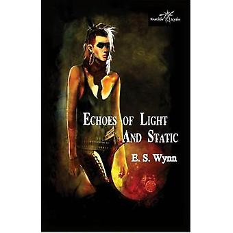 Echoes of Light and Static by Wynn & E. S.