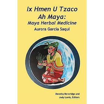 Ix Hmen U Tzaco Ah Maya Maya Herbal Medicine by Saqui & Aurora Garcia