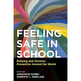 Feeling Safe in School by Edited by Jonathan Cohen & Edited by Dorothy L Espelage
