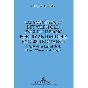 "La amon's ""Brut"" between Old English Heroic Poetry and Midd"
