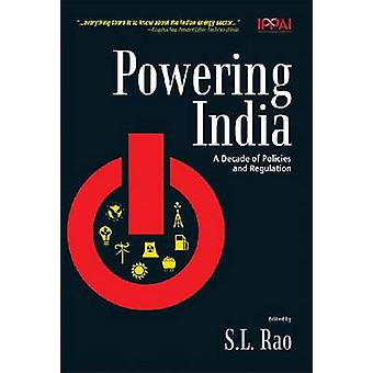 Powering India - A Decade of Policies and Regulation by S.L. Rao - 978