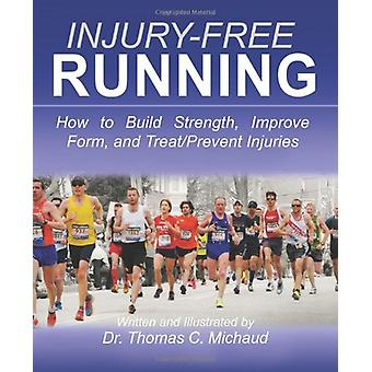 Injury-Free Running - How to Build Strength - Improve Form - and Treat