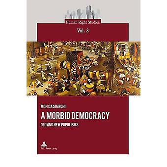 A Morbid Democracy - Old and New Populisms (Human Right Studies) by Mo