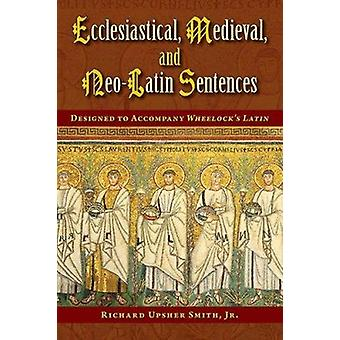 Ecclesiastical - Medieval - and Neo-Latin Sentences by Richard Upsher