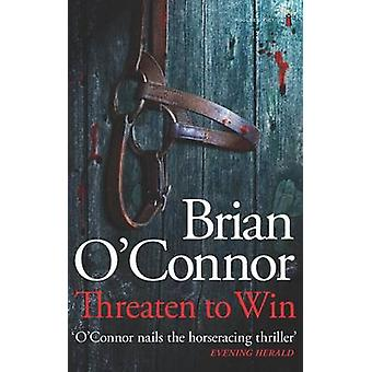 Threaten to Win by Brian O'Connor - 9781842234976 Book