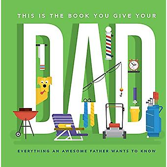 This Is the Book You Give Your Dad - Everything an Awesome Father Want