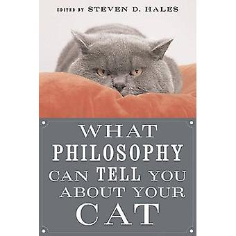 What Philosophy Can Tell You About Your Cat by Steven D. Hales - 9780