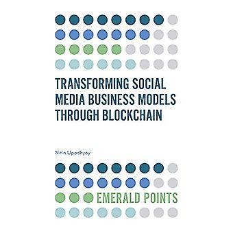 Transforming Social Media Business Models Through Blockchain by Nitin