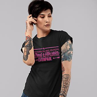 Women's Fashion Fit T-Shirt   Flowers Do Not Bloom Without A Little Rain, Everything Has Its Purpose, Even Pain