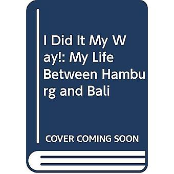 I Did It My Way.. - My Life Between Hamburg and Bali by Reinhold Jantz