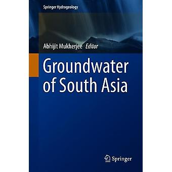 Groundwater of South Asia by Edited by Abhijit Mukherjee
